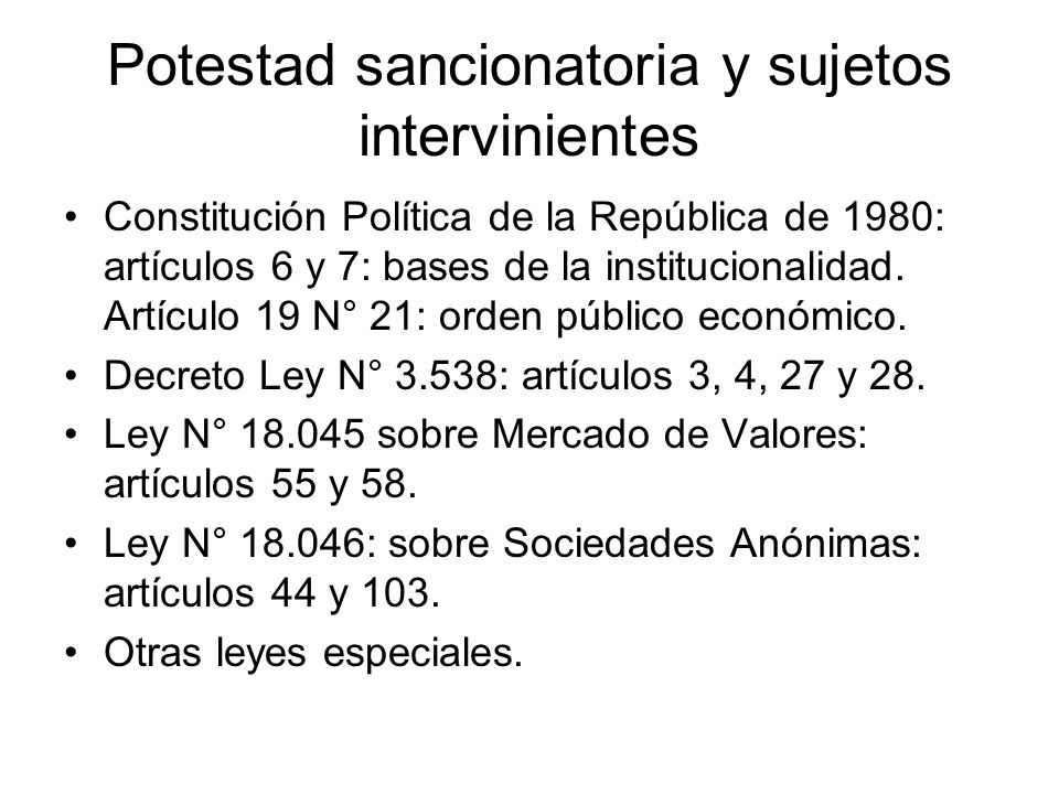 Potestad sancionatoria y sujetos intervinientes Constitución Política de la República de 1980: artículos 6 y 7: bases de la institucionalidad. Artícul