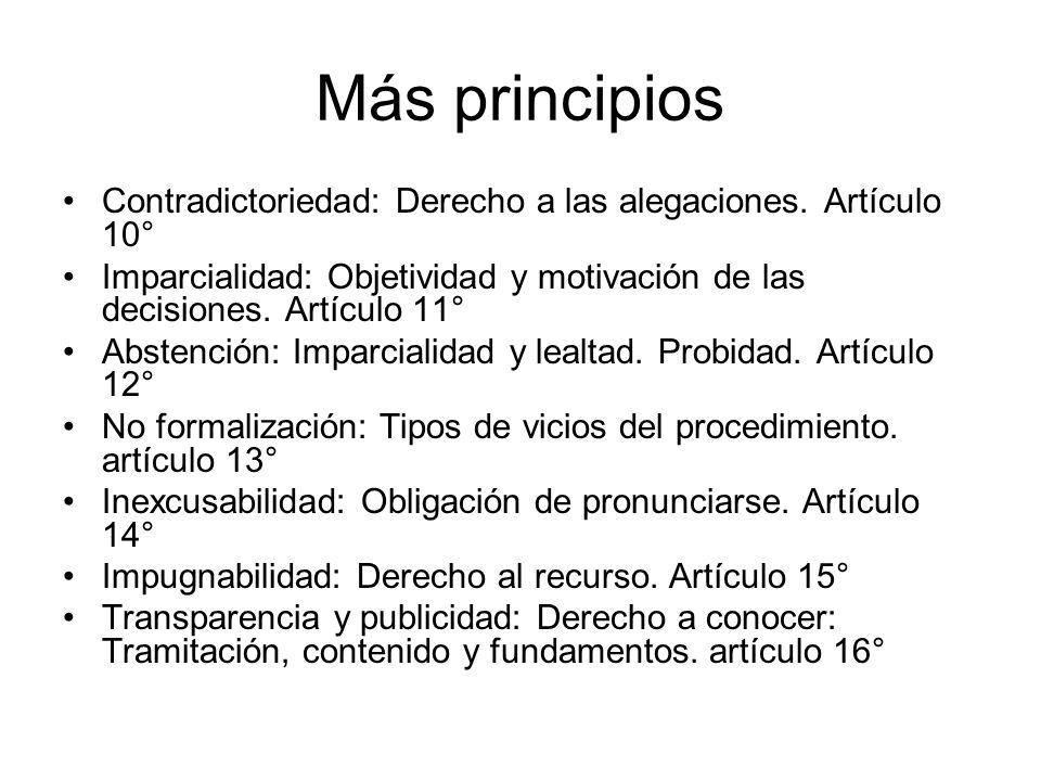 Más principios Contradictoriedad: Derecho a las alegaciones. Artículo 10° Imparcialidad: Objetividad y motivación de las decisiones. Artículo 11° Abst