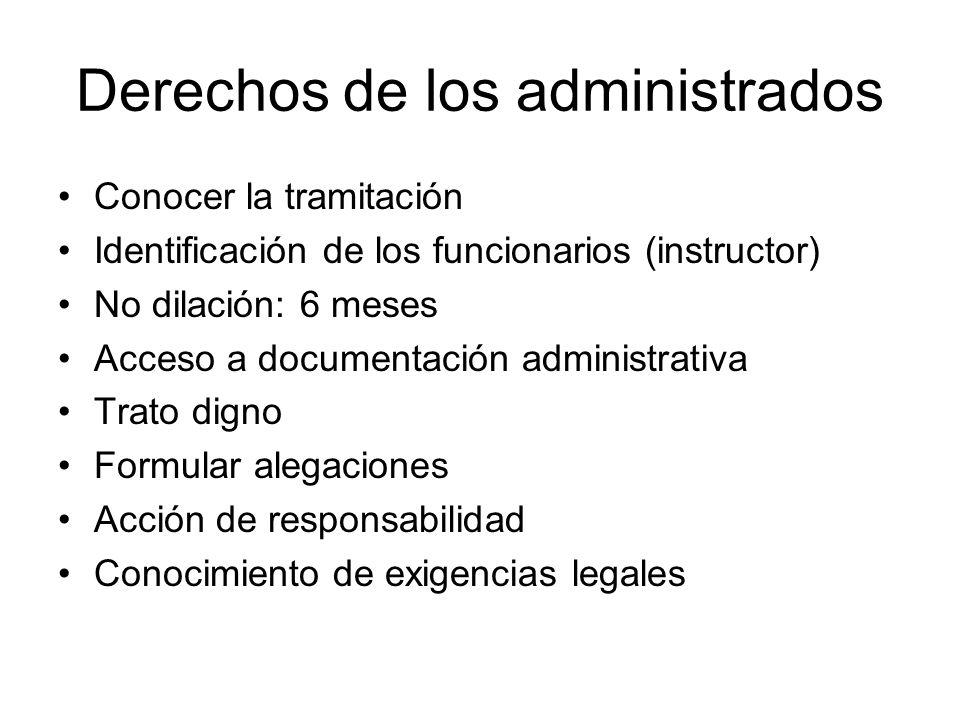 Derechos de los administrados Conocer la tramitación Identificación de los funcionarios (instructor) No dilación: 6 meses Acceso a documentación admin