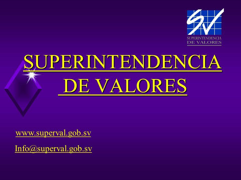 SUPERINTENDENCIA DE VALORES www.superval.gob.sv Info@superval.gob.sv