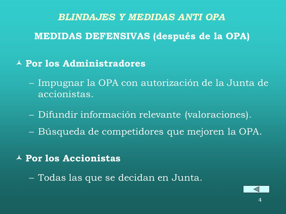 4 MEDIDAS DEFENSIVAS (después de la OPA) Por los Administradores –Impugnar la OPA con autorización de la Junta de accionistas.