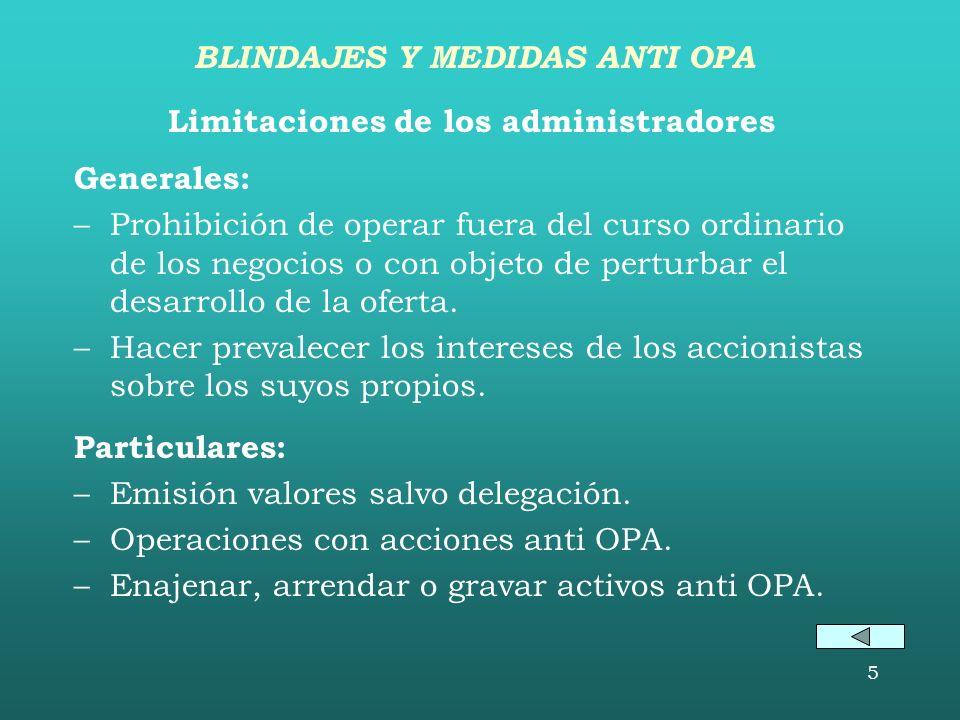 5 Limitaciones de los administradores Generales: –Prohibición de operar fuera del curso ordinario de los negocios o con objeto de perturbar el desarrollo de la oferta.