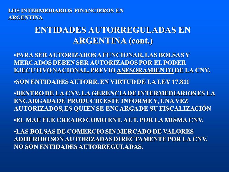 ENTIDADES AUTORREGULADAS EN ARGENTINA (cont.) LOS INTERMEDIARIOS FINANCIEROS EN ARGENTINA PARA SER AUTORIZADOS A FUNCIONAR, LAS BOLSAS Y MERCADOS DEBE