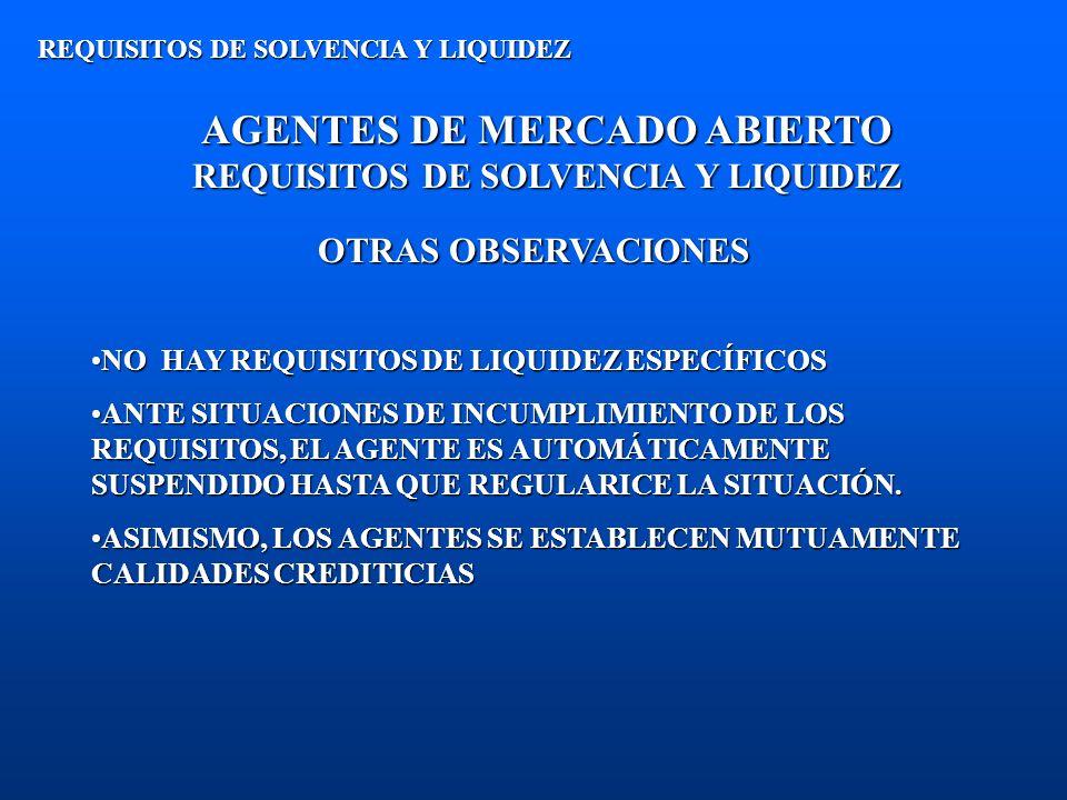 AGENTES DE MERCADO ABIERTO REQUISITOS DE SOLVENCIA Y LIQUIDEZ REQUISITOS DE SOLVENCIA Y LIQUIDEZ OTRAS OBSERVACIONES NO HAY REQUISITOS DE LIQUIDEZ ESP