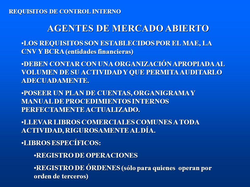 AGENTES DE MERCADO ABIERTO REQUISITOS DE CONTROL INTERNO LOS REQUISITOS SON ESTABLECIDOS POR EL MAE, LA CNV Y BCRA (entidades financieras)LOS REQUISIT