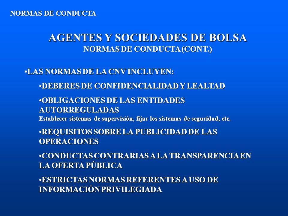 AGENTES Y SOCIEDADES DE BOLSA NORMAS DE CONDUCTA (CONT.) NORMAS DE CONDUCTA LAS NORMAS DE LA CNV INCLUYEN:LAS NORMAS DE LA CNV INCLUYEN: DEBERES DE CO