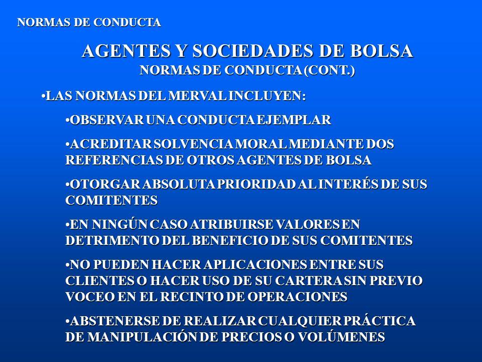AGENTES Y SOCIEDADES DE BOLSA NORMAS DE CONDUCTA (CONT.) NORMAS DE CONDUCTA LAS NORMAS DEL MERVAL INCLUYEN:LAS NORMAS DEL MERVAL INCLUYEN: OBSERVAR UN