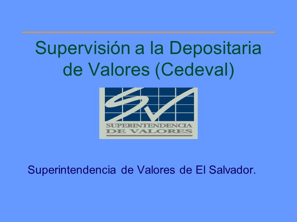 Supervisión a la Depositaria de Valores (Cedeval) Superintendencia de Valores de El Salvador.