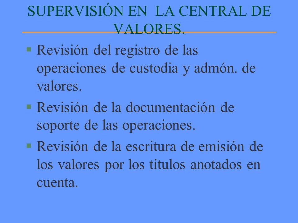 §Revisión del registro de las operaciones de custodia y admón. de valores. §Revisión de la documentación de soporte de las operaciones. §Revisión de l