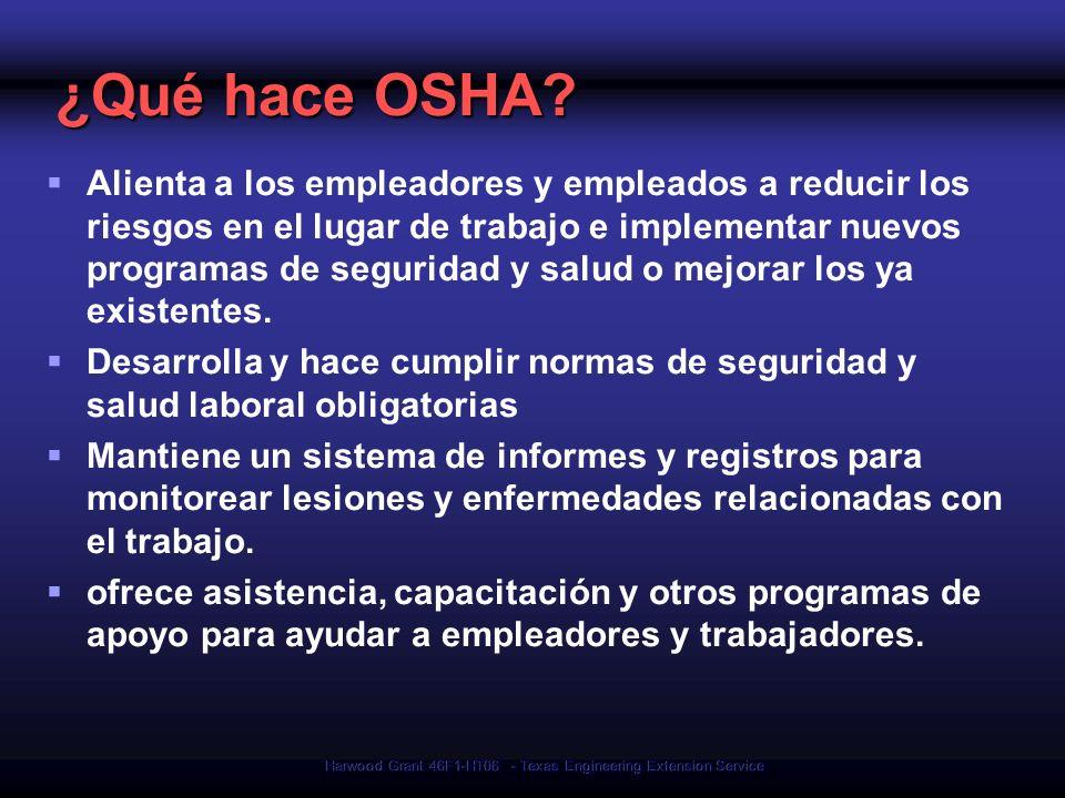 Harwood Grant 46F1-HT06 - Texas Engineering Extension Service Normas OSHA OSHA crea y hace aplicar normas que los empleadores deben seguir Donde OSHA no tiene normas, los empleadores son responsables de seguir la Cláusula de Deberes Generales de la Ley OSH Los Estados con programas aprobados por OSHA deben crear normas que sean al menos tan efectivas como las normas federales.
