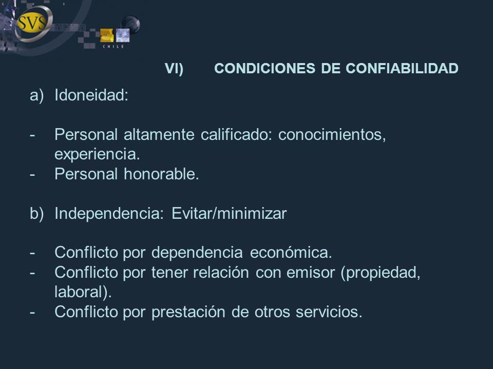 VI)CONDICIONES DE CONFIABILIDAD a)Idoneidad: -Personal altamente calificado: conocimientos, experiencia. -Personal honorable. b)Independencia: Evitar/