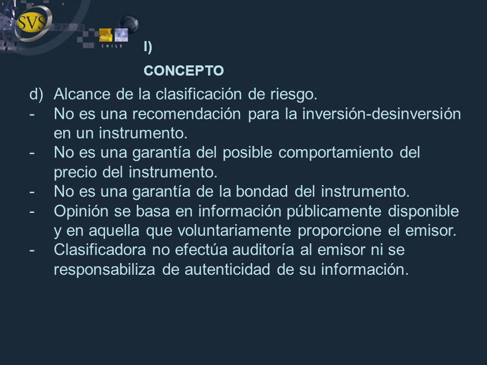 d)Alcance de la clasificación de riesgo. -No es una recomendación para la inversión-desinversión en un instrumento. -No es una garantía del posible co