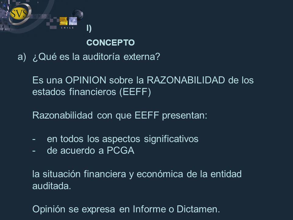 I) CONCEPTO a)¿Qué es la auditoría externa? Es una OPINION sobre la RAZONABILIDAD de los estados financieros (EEFF) Razonabilidad con que EEFF present