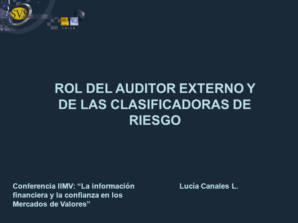 ROL DEL AUDITOR EXTERNO Y DE LAS CLASIFICADORAS DE RIESGO Lucía Canales L.Conferencia IIMV: La información financiera y la confianza en los Mercados d