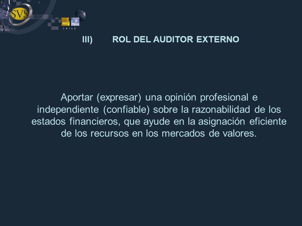 III)ROL DEL AUDITOR EXTERNO Aportar (expresar) una opinión profesional e independiente (confiable) sobre la razonabilidad de los estados financieros,