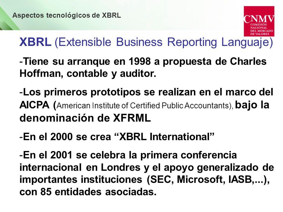 Aspectos tecnológicos de XBRL XBRL (Extensible Business Reporting Languaje) -Estándar internacional para el manejo automatizado de estados financieros -Para utilización por todos los intervinientes en la cadena de flujo de la información: empresas, supervisores, difusores, analistas, auditores, inversores,.....