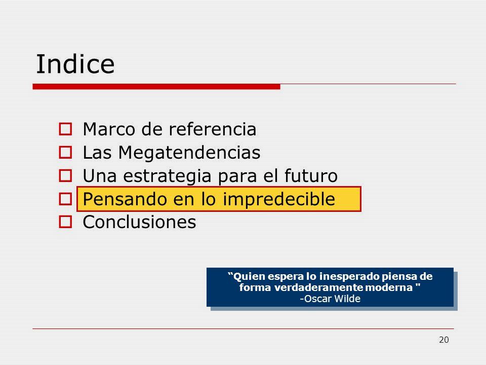 20 Indice Marco de referencia Las Megatendencias Una estrategia para el futuro Pensando en lo impredecible Conclusiones Quien espera lo inesperado pie