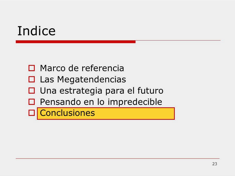 23 Indice Marco de referencia Las Megatendencias Una estrategia para el futuro Pensando en lo impredecible Conclusiones