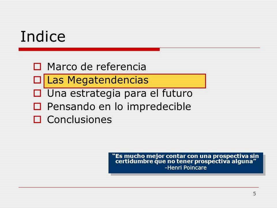 5 Indice Marco de referencia Las Megatendencias Una estrategia para el futuro Pensando en lo impredecible Conclusiones Es mucho mejor contar con una p