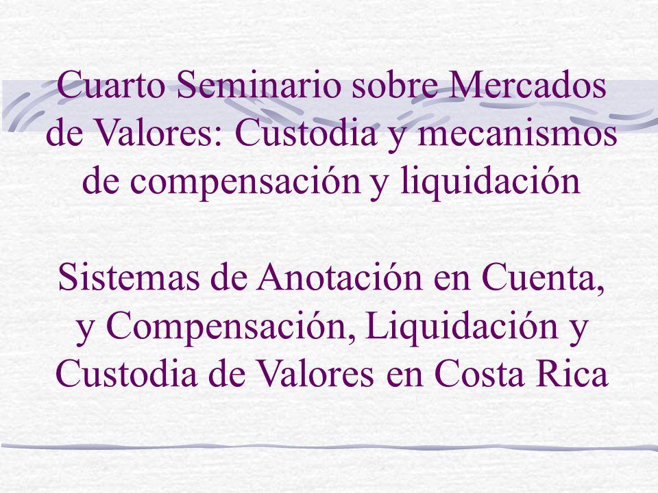 Cuarto Seminario sobre Mercados de Valores: Custodia y mecanismos de compensación y liquidación Sistemas de Anotación en Cuenta, y Compensación, Liqui
