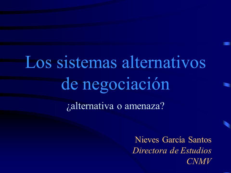Los sistemas alternativos de negociación ¿alternativa o amenaza? Nieves García Santos Directora de Estudios CNMV
