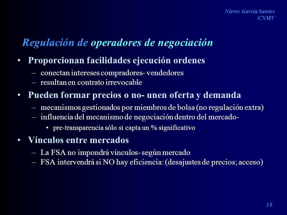 Regulación de operadores de negociación Proporcionan facilidades ejecución ordenes –conectan intereses compradores- vendedores –resultan en contrato i