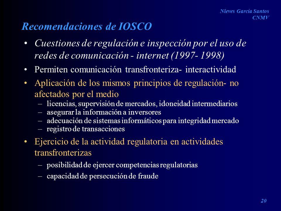 Recomendaciones de IOSCO Cuestiones de regulación e inspección por el uso de redes de comunicación - internet (1997- 1998) Permiten comunicación trans
