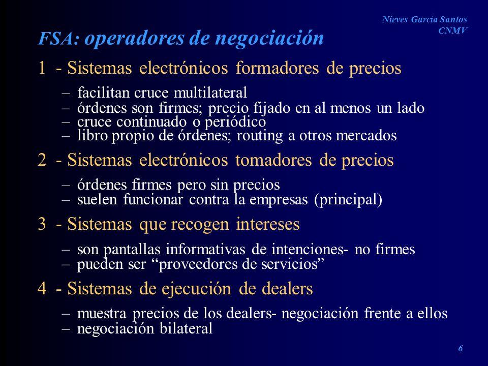 FSA: operadores de negociación 1- Sistemas electrónicos formadores de precios –facilitan cruce multilateral –órdenes son firmes; precio fijado en al m