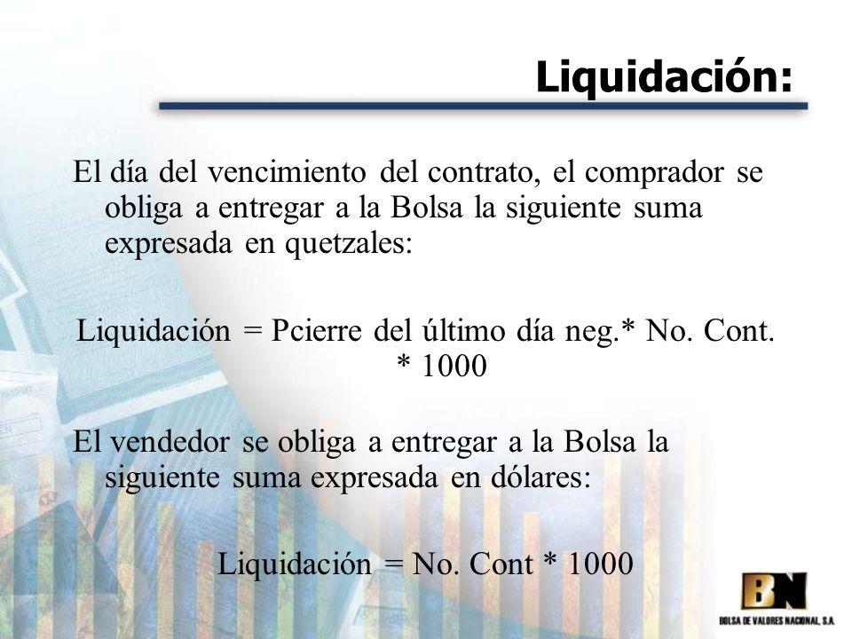 Liquidación: El día del vencimiento del contrato, el comprador se obliga a entregar a la Bolsa la siguiente suma expresada en quetzales: Liquidación =
