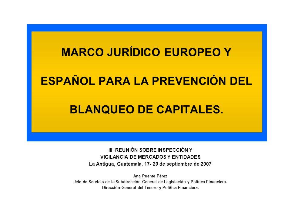 MARCO JURÍDICO EUROPEO Y ESPAÑOL PARA LA PREVENCIÓN DEL BLANQUEO DE CAPITALES. III REUNIÓN SOBRE INSPECCIÓN Y VIGILANCIA DE MERCADOS Y ENTIDADES La An