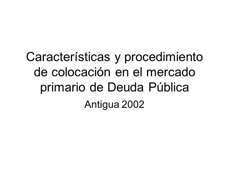 Características y procedimiento de colocación en el mercado primario de Deuda Pública Antigua 2002