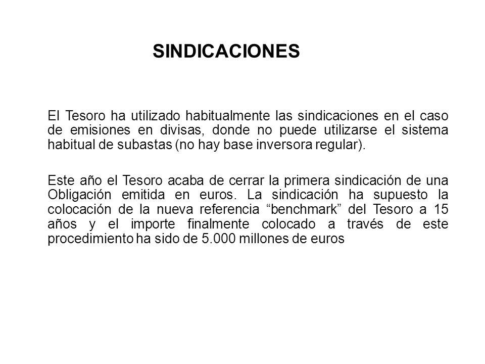 SINDICACIONES El Tesoro ha utilizado habitualmente las sindicaciones en el caso de emisiones en divisas, donde no puede utilizarse el sistema habitual de subastas (no hay base inversora regular).