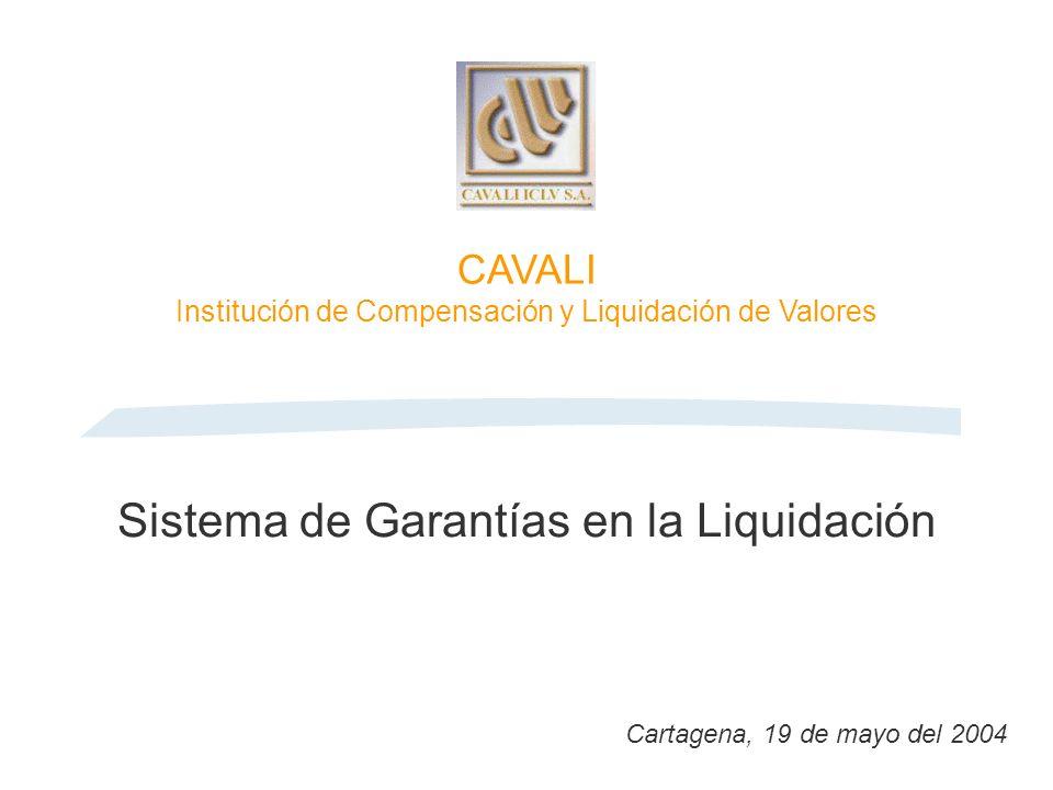 Sistema de Garantías en la Liquidación Cartagena, 19 de mayo del 2004 CAVALI Institución de Compensación y Liquidación de Valores
