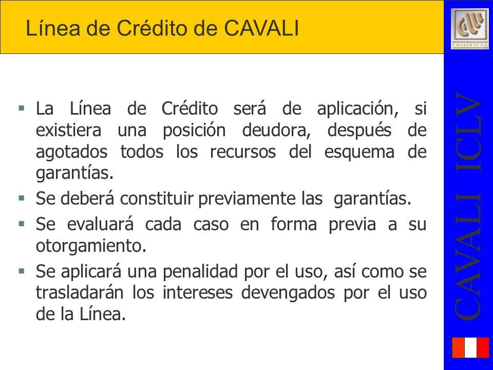 CAVALI ICLV §La Línea de Crédito será de aplicación, si existiera una posición deudora, después de agotados todos los recursos del esquema de garantías.