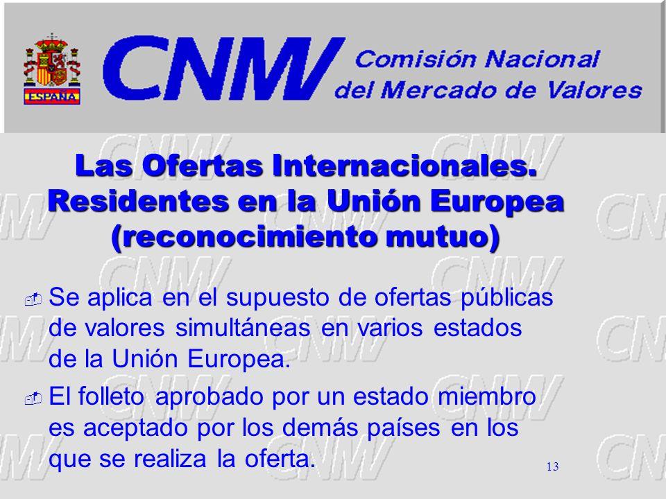 13 Las Ofertas Internacionales. Residentes en la Unión Europea (reconocimiento mutuo) Se aplica en el supuesto de ofertas públicas de valores simultán