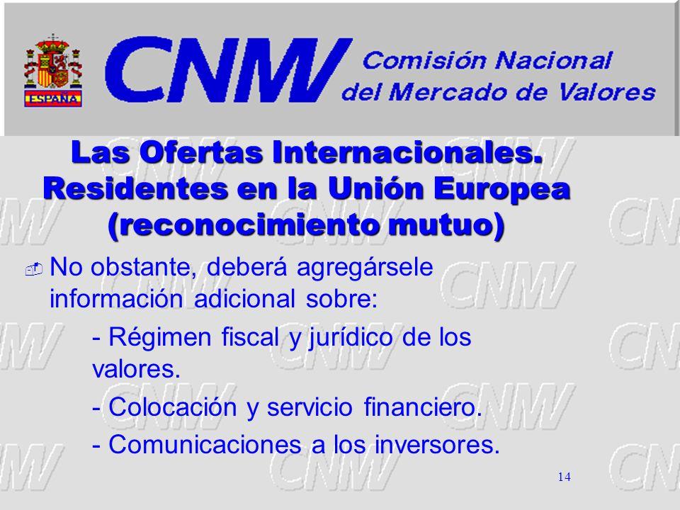 14 Las Ofertas Internacionales. Residentes en la Unión Europea (reconocimiento mutuo) No obstante, deberá agregársele información adicional sobre: - R