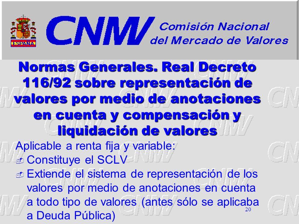 20 Normas Generales. Real Decreto 116/92 sobre representación de valores por medio de anotaciones en cuenta y compensación y liquidación de valores Ap