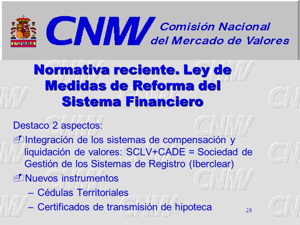 28 Normativa reciente. Ley de Medidas de Reforma del Sistema Financiero Destaco 2 aspectos: Integración de los sistemas de compensación y liquidación