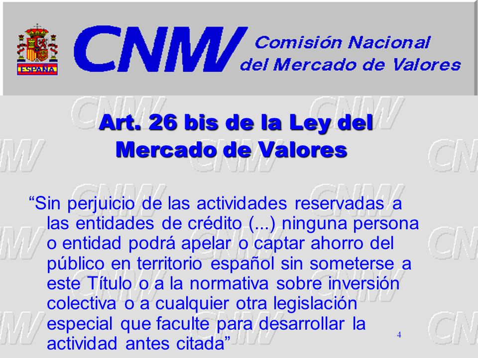 4 Art. 26 bis de la Ley del Mercado de Valores Sin perjuicio de las actividades reservadas a las entidades de crédito (...) ninguna persona o entidad