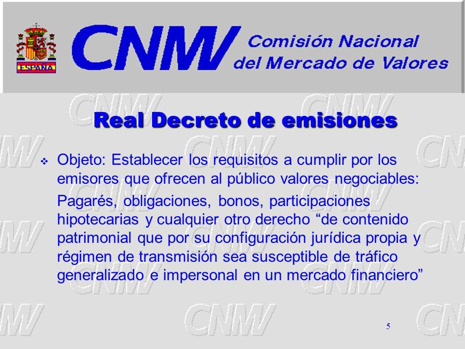 5 Real Decreto de emisiones Objeto: Establecer los requisitos a cumplir por los emisores que ofrecen al público valores negociables: Pagarés, obligaci