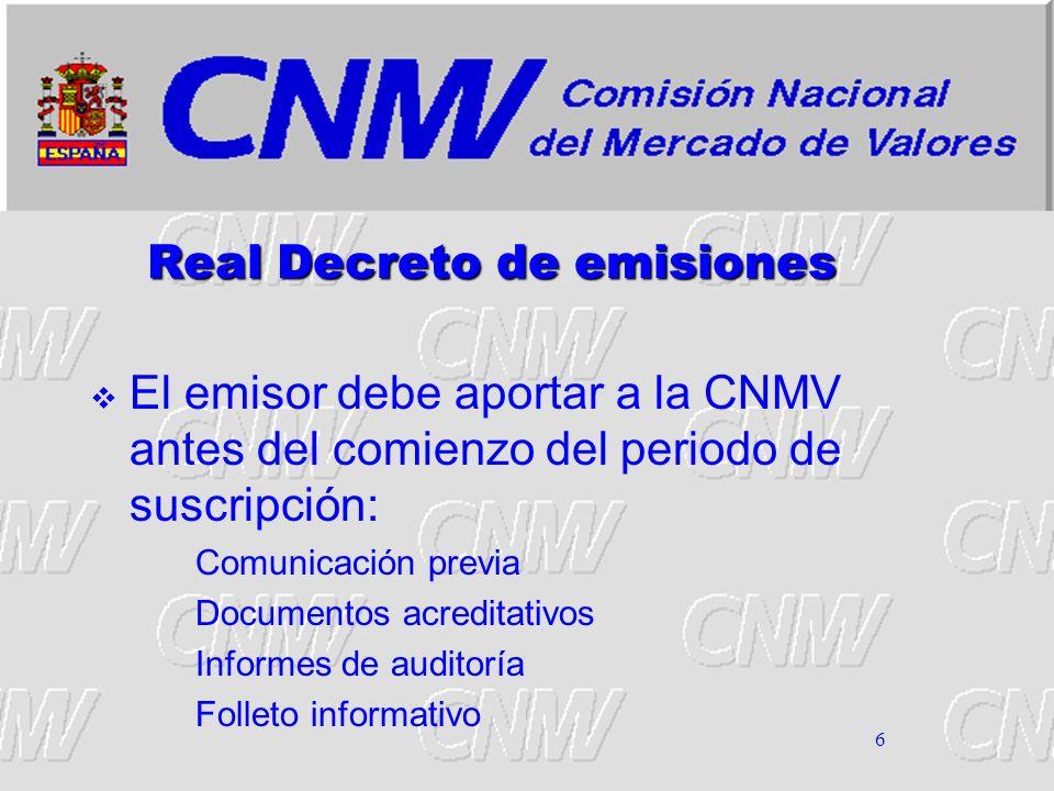 6 Real Decreto de emisiones El emisor debe aportar a la CNMV antes del comienzo del periodo de suscripción: Comunicación previa Documentos acreditativ