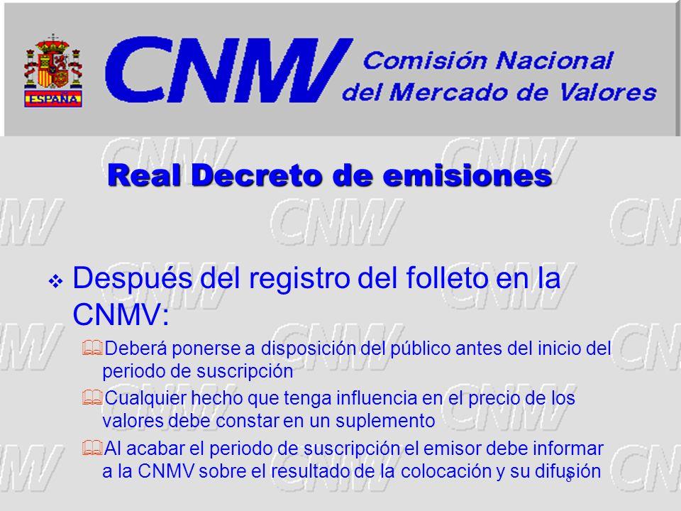 8 Real Decreto de emisiones Después del registro del folleto en la CNMV: Deberá ponerse a disposición del público antes del inicio del periodo de susc