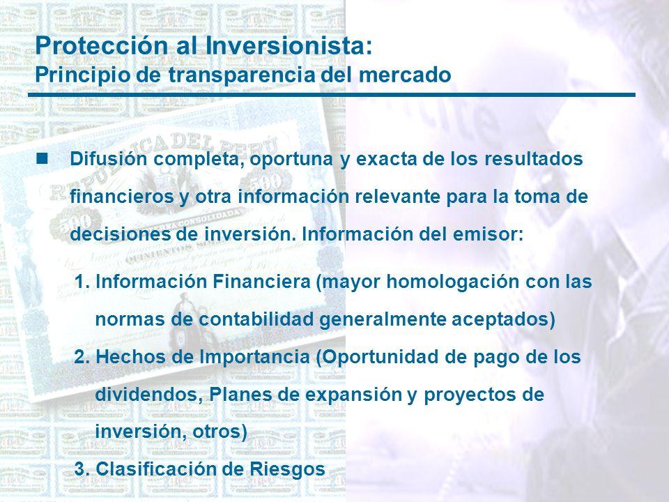 Protección al Inversionista: Principio de transparencia del mercado nDifusión completa, oportuna y exacta de los resultados financieros y otra información relevante para la toma de decisiones de inversión.