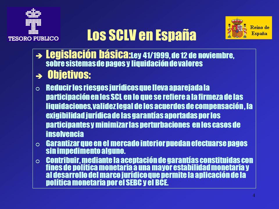 4 Los SCLV en España Legislación básica: Ley 41/1999, de 12 de noviembre, sobre sistemas de pagos y liquidación de valores Objetivos: Reducir los ries