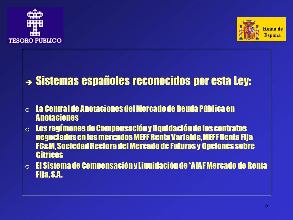 6 Sistemas españoles reconocidos por esta Ley: La Central de Anotaciones del Mercado de Deuda Pública en Anotaciones Los regímenes de Compensación y l