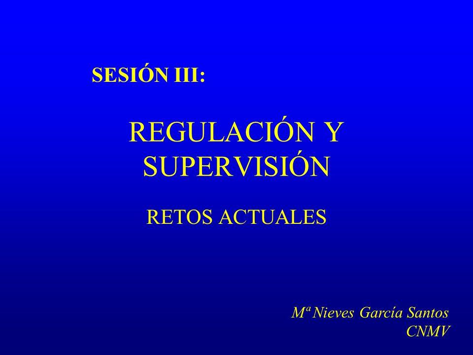 REGULACIÓN Y SUPERVISIÓN RETOS ACTUALES SESIÓN III: Mª Nieves García Santos CNMV