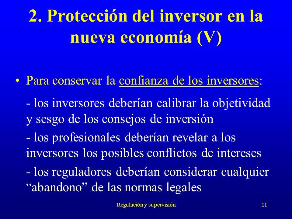 Regulación y supervisión11 Para conservar la confianza de los inversores: - los inversores deberían calibrar la objetividad y sesgo de los consejos de