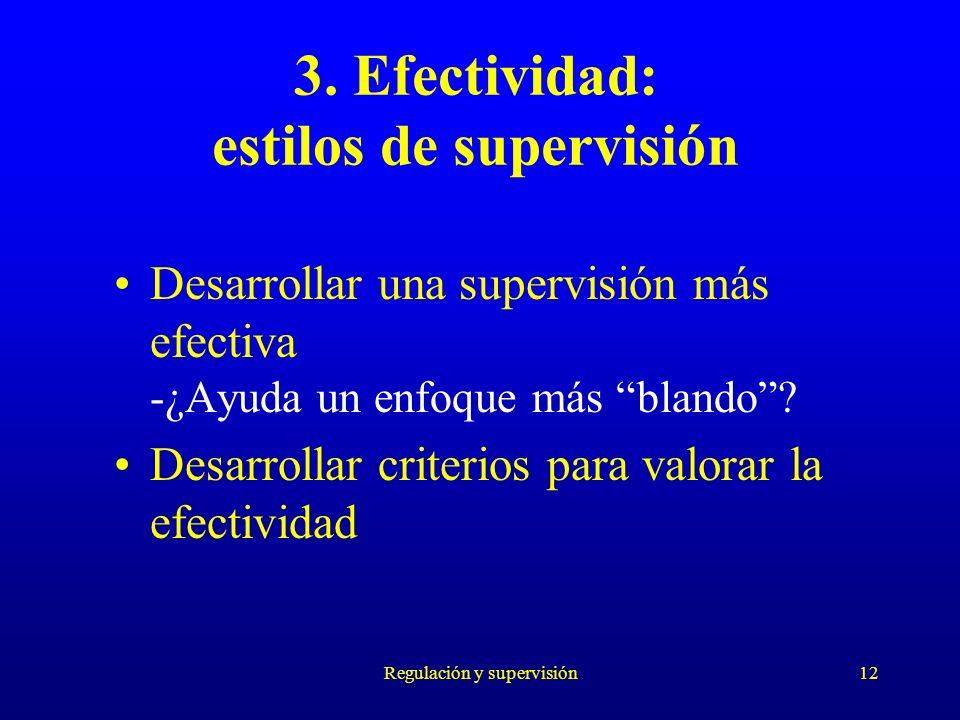 Regulación y supervisión12 3. Efectividad: estilos de supervisión Desarrollar una supervisión más efectiva -¿Ayuda un enfoque más blando? Desarrollar