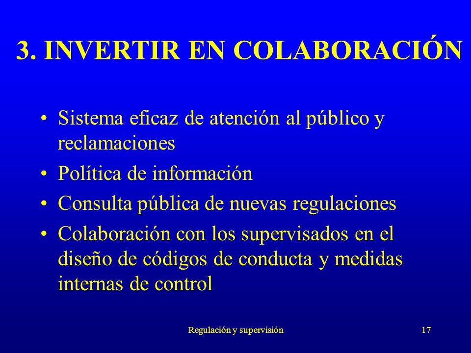 Regulación y supervisión17 3. INVERTIR EN COLABORACIÓN Sistema eficaz de atención al público y reclamaciones Política de información Consulta pública