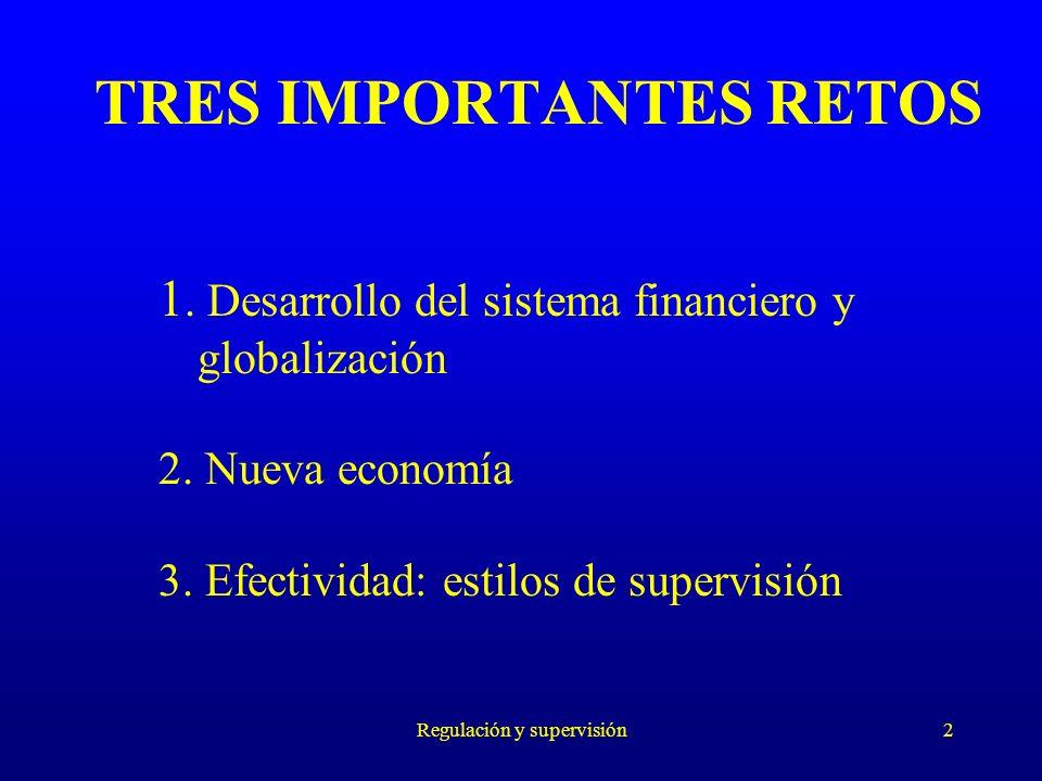 Regulación y supervisión2 TRES IMPORTANTES RETOS 1. Desarrollo del sistema financiero y globalización 2. Nueva economía 3. Efectividad: estilos de sup